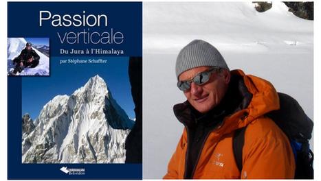 Interview : Stéphane Schaffter présente son livre «Passion verticale, du Jura à l'Himalaya»   ski de randonnée-alpinisme-escalade   Scoop.it