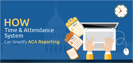 Fulfill ACA Reporting Requirements With Time & Attendance System   Employee Benefits Administration   Scoop.it