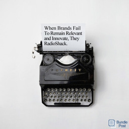 When Brands Fail To Remain Relevant, They RadioShack - Who's Next? | Public Relations & Social Media Insight | Scoop.it