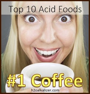 Top Ten Acid Foods: #1 Coffee | The Basic Life | Scoop.it