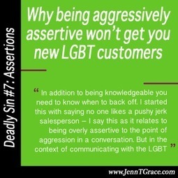 Why being aggressively assertive won't get you new LGBT customers - Jenn T. Grace, the Professional Lesbian | LGBT Business Community | Scoop.it