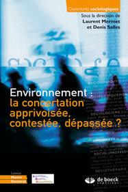 Environnement : la concertation apprivoisée, contestée, dépassée? - Laurent Mermet, Denis Salles - De Boeck | Parution d'ouvrages | Scoop.it