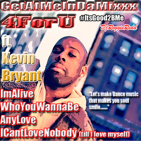 "GetAtMe InDaMixxx 4ForU ft Kevin Bryant ""I make music for those live for the dance......."" 