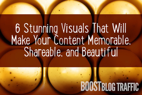 6 Stunning Visuals That Will Make Your Content Memorable, Sharable, and Beautiful | Technology in Business Today | Scoop.it