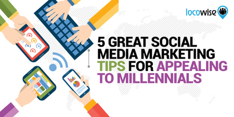 5 Great Social Media Marketing Tips For Appealing To Millennials | Business Development | Scoop.it