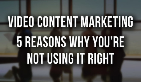 Video Content Marketing: 5 Reasons Why You're Not Using it Right | All Things Marketing | Scoop.it