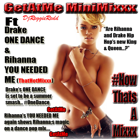 GetAtMe MiniMixxx 0009 ft Drake ONE DANCE & Rihanna YOU NEEDED ME  2 heavyweights, 2 hits on house-mixes.com... #ItsAboutTheMusic | GetAtMe | Scoop.it