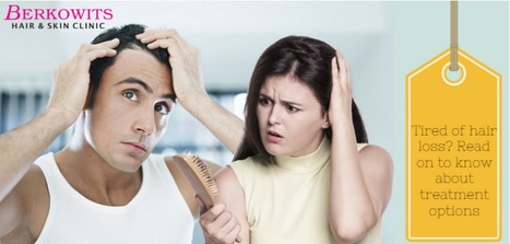 Tired of hair loss? Read on to know about treatment options  | Berkowits Hair & Skin Clinic | Scoop.it