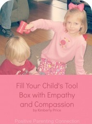 Fill Your Child's Tool Box with Empathy and Compassion | Empathic Family & Parenting | Scoop.it