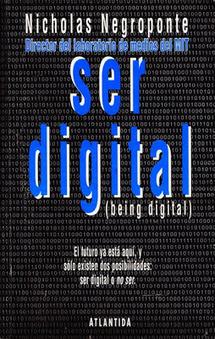 Libro - Ser digital - Nicholas Negroponte | LabTIC - Tecnología y Educación | Scoop.it