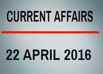 Current Affairs for 22 April 2016 - Daily Jankari - Current Affairs | Daily jankari | Scoop.it