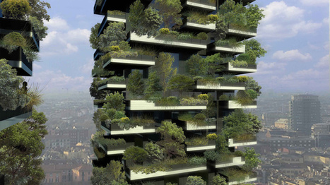 Bosco Verticale is Italian for dope urban treehouse | Renewable & Sustainable Resource Usage | Scoop.it