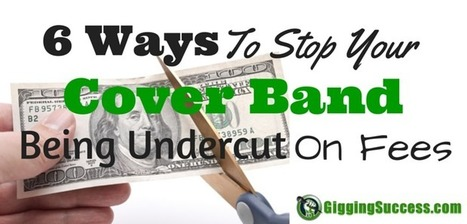 6 Ways To Stop Your Cover Band Being Undercut On Fees   Gigging Success Tips for Cover Bands and Entertainers   Scoop.it