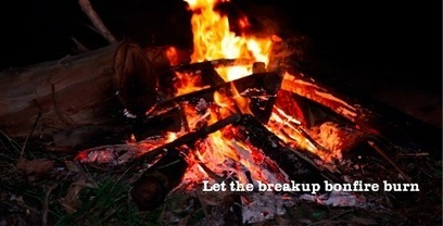 Let The Breakup Bonfire Burn – You Can Control How Much More Pain You Experience Post Breakup | Baggage Reclaim | Dating and Relationships advice | Scoop.it