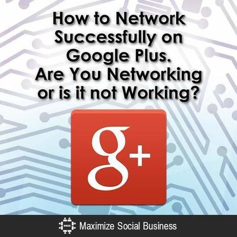 How to Network Successfully on Google Plus | Estrategias de Social Media Marketing: | Scoop.it