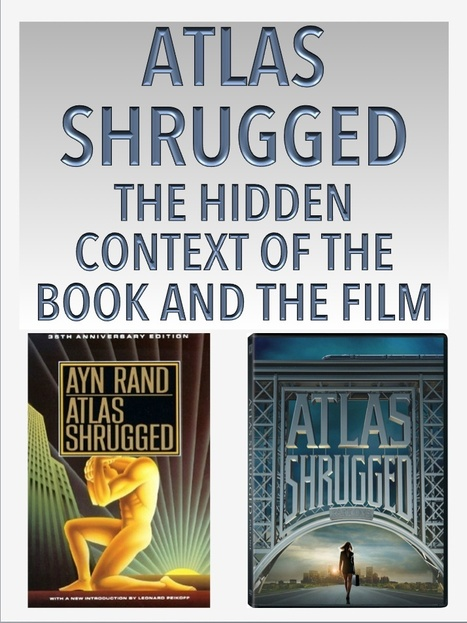 Atlas Shrugged: The Hidden Context of the Book and Film | Libertarianism: Finding a New Path | Scoop.it