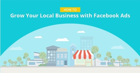 How to Grow A Local Business with Facebook Ads | Facebook for Business Marketing | Scoop.it