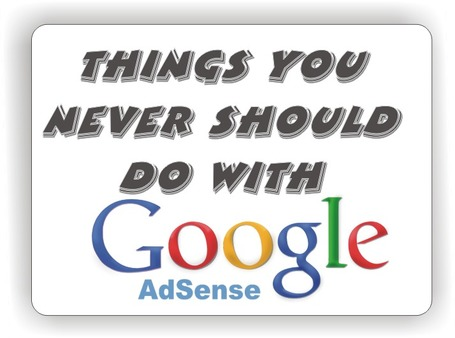 Things You Never Should Do with Google AdSense [Don'ts] | Guide Please! | Google AdSense | Scoop.it