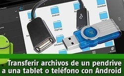 Transferir archivos de un pendrive a una tablet o teléfono con Android | Aprendiendoaenseñar | Scoop.it
