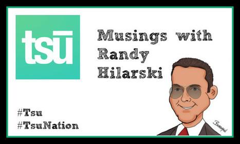 Tsu Musings #Tsu #TsuNation - @RandyHilarski   Social Influence   Scoop.it