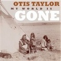 Otis Taylor: My World is Gone – review | WNMC Music | Scoop.it