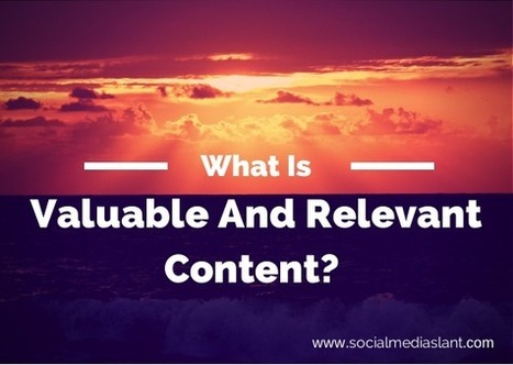 What is valuable and relevant content? | Social Media Tips, News, and Tools | Scoop.it