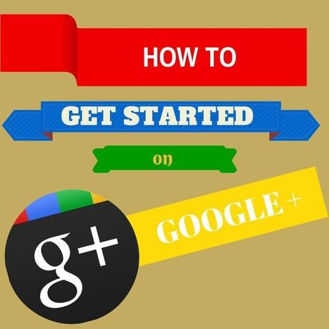 How To Get Started on Google Plus - Simplicity | Social Media | Scoop.it
