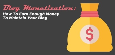 Blog Monetization: How To Earn Enough Money To Maintain Your Blog | Links sobre Marketing, SEO y Social Media | Scoop.it