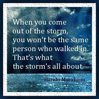When you come out of the storm, you won't be the same person who walked in. That's what this storm's all about. | storms | Scoop.it