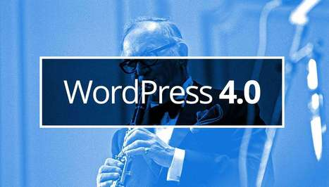 Everything you need to know about WordPress 4.0 | Dan's Homepage Hints | Scoop.it