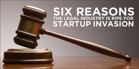 6 Reasons the Legal Industry is Ripe for Startup Invasion   Legal Startups   Scoop.it