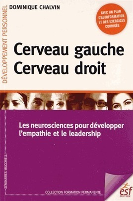 Cerveau gauche, cerveau droit. Les neurosciences pour développer l'empathie et le leadership - Dominique Chalvin | Elément Humain | Scoop.it