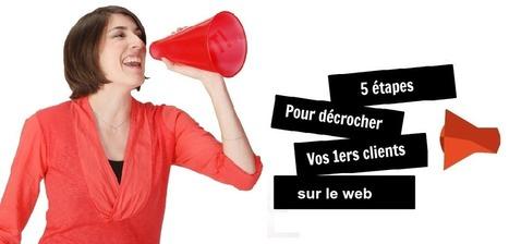 Webinar offert! Comment gagner vos 1ers clients sur le web en 5 étapes | Entrepreneurs du Web | Scoop.it