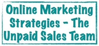 Online Marketing Strategies - The Unpaid Sales Team | Marketing Help and Cool Stuff | Scoop.it