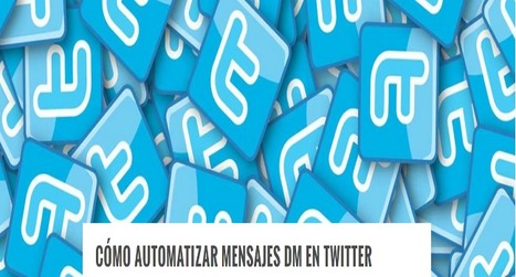 Cómo Automatizar Mensajes DM en Twitter | Xianina Social Media | Scoop.it