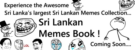 Sri Lankan Memes Book - The most awesome place for Sri Lankan Memes !   Windows Phone Apps by Udara Alwis   Scoop.it