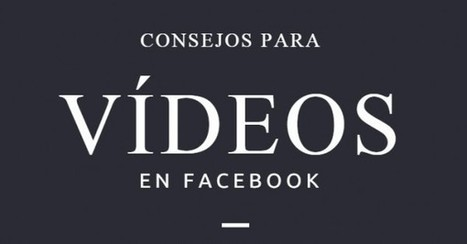 Consejos para usar vídeos en Facebook | 3D animation transmedia | Scoop.it