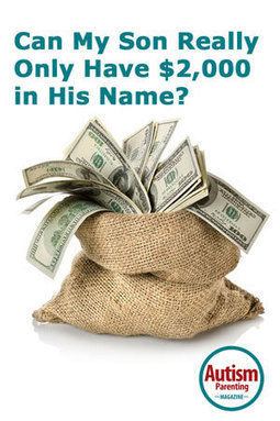 Can My Son Really Only Have $2,000 in His Name? - Autism Parenting Magazine   Autism Parenting   Scoop.it