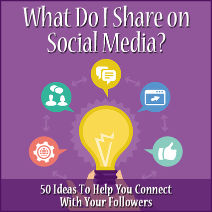 What Do I Share on Social Media? 50 Ideas To Help You Connect With Your Followers | Social media | Scoop.it