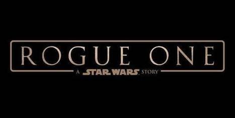 La bande-annonce finale de Rogue One : A Star Wars Story vient de tomber ! | Nalaweb | Scoop.it