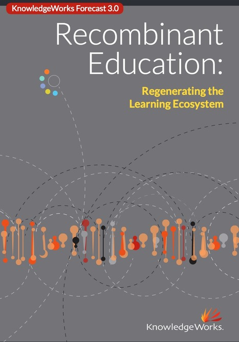 [PDF] Recombinant Education: Regenerating the Learning Ecosystem | Organización y Futuro | Scoop.it