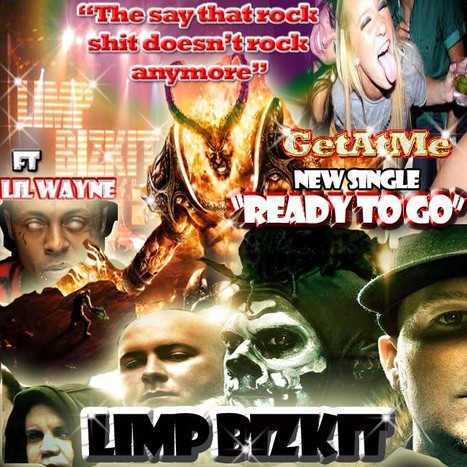 "New LimpBizKit ""ReadyToGo"" ft Lil Wayne ""They Say That Rock Shit Doesn't Rock Anymore"" 