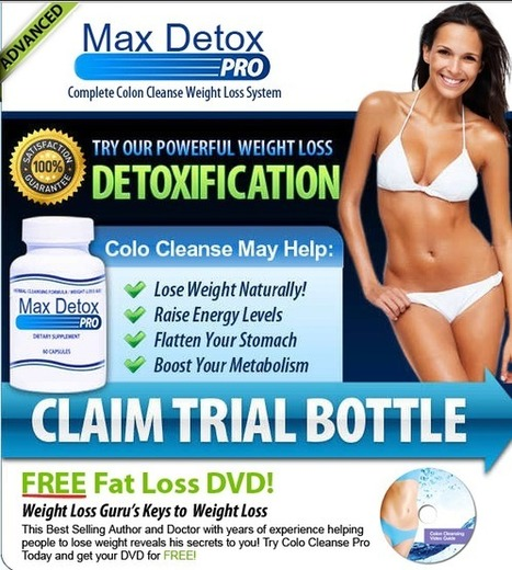 Max Detox Pro Dietary Supplement Reviews - Get Risk Free Trial | Burn Fat and Become Slim! Max Detox Pro | Scoop.it