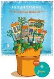 Parution du Guide de végétalisation des rues de Marseille et des villes de l'espace littoral méditerranéen - Biodiv'ille | Plus de légumes et moins de béton | Scoop.it