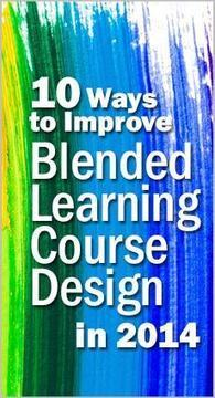 10 Ways to Improve Blended Learning Course Design in 2014 - Magna Publications | Blended Learning Online | Scoop.it
