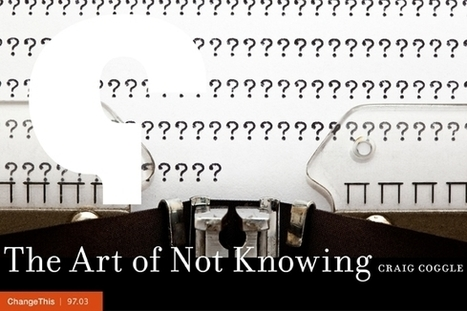Change This - The Art of Not Knowing | creative spaces | Scoop.it