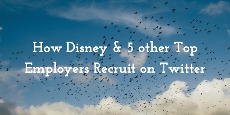 How Disney and 5 other Top Employers Use Twitter to Recruit | Entretiens Professionnels | Scoop.it