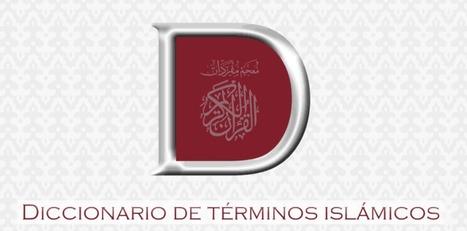 (ES, EN, AR, FR, PT) Diccionario de Términos Islámicos | Dr. Bahige Mulla Huech CST Editions | 1001 Glossaries, dictionaries, resources | Scoop.it