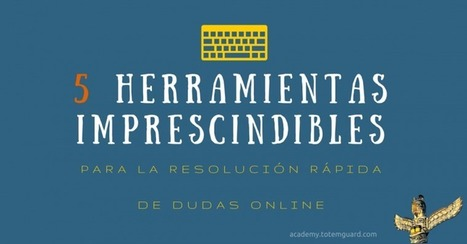5 Herramientas imprescindibles para la rápida resolución de dudas online | Tools, Tech and education | Scoop.it