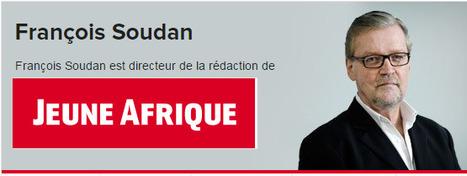 François Soudan, journaliste et bel ami des présidents africains | DocPresseESJ | Scoop.it